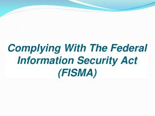 Complying With The Federal Information Security Act (FISMA)