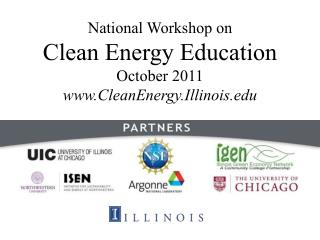 National Workshop on  Clean Energy Education October  2011 www.CleanEnergy.Illinois.edu