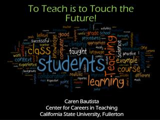 To Teach is to Touch the Future!