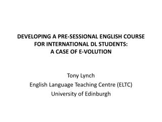 Developing a pre-sessional English course for international  dL  students:  a case of E- volution