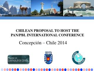 CHILEAN PROPOSAL TO HOST THE PAN/PBL INTERNATIONAL CONFERENCE