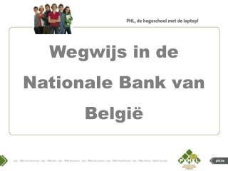 Wegwijs  in de  Nationale  Bank van  België