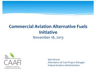 Commercial Aviation Alternative Fuels Initiative November 18, 2013