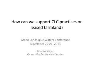 How can we support CLC practices on leased farmland?