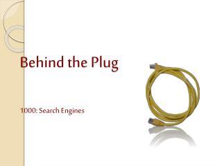 Behind the Plug