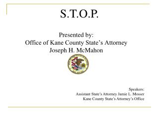 Presented by: Office of Kane County State's Attorney Joseph H. McMahon
