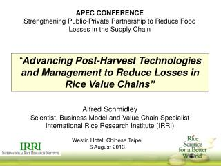 Alfred  Schmidley Scientist, Business Model and Value Chain Specialist International Rice Research Institute (IRRI)