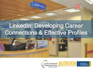 LinkedIn: Developing Career Connections & Effective Profiles
