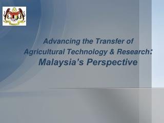 Advancing the Transfer of Agricultural Technology & Research : Malaysia's Perspective