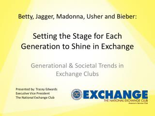 Betty, Jagger, Madonna, Usher and Bieber: Setting the Stage for Each Generation to Shine in Exchange
