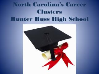 North Carolina's Career Clusters Hunter Huss High School
