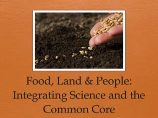 Food, Land & People: Integrating Science and the Common Core