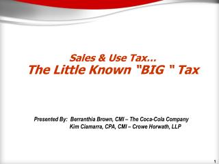 "Sales & Use  Tax… The  Little Known  ""BIG "" Tax"