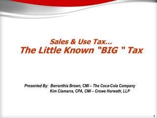 Sales & Use  Tax� The  Little Known  �BIG � Tax
