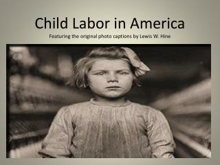 Child Labor in America Featuring the original photo captions by Lewis W. Hine