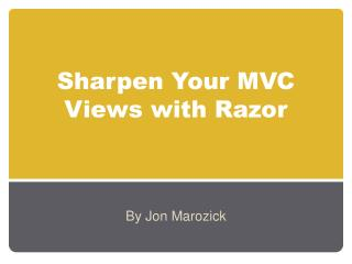 Sharpen Your MVC Views with Razor