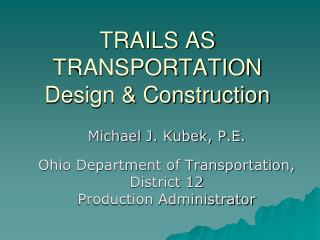 TRAILS AS TRANSPORTATION Design  Construction