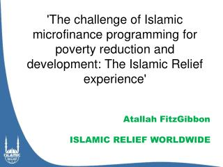 'The challenge of Islamic microfinance programming for poverty reduction and development: The Islamic Relief experience