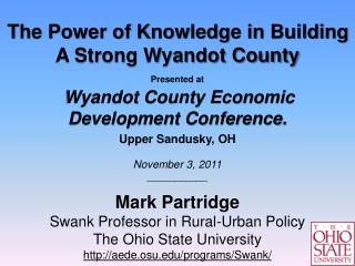 The Power of Knowledge in Building A Strong Wyandot County Presented at Wyandot County Economic Development Conference.