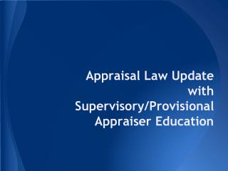 Appraisal Law Update  with Supervisory/Provisional Appraiser Education
