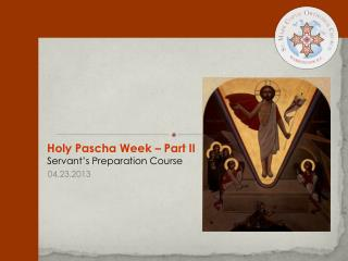 Holy Pascha Week – Part II Servant's Preparation Course
