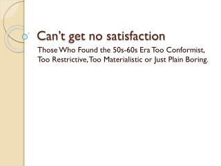 Can�t  get no satisfaction