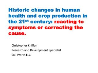 Historic changes in human health and crop production in the 21 st century:  reacting to symptoms or correcting the caus