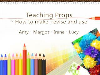 Teaching Props ~How to make, revise and use