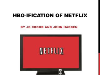 HBO- ification  of Netflix
