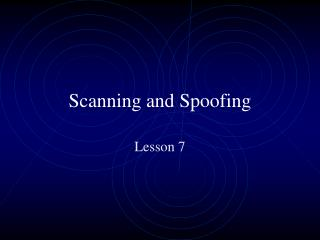 Scanning and Spoofing