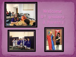 Welcome 8 th  graders  & Parents!