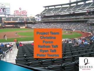 Project Team Christina Porco Nathan Taft Ryan Taft Peter Touros