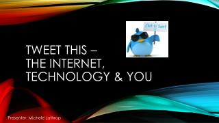 Tweet this –  The Internet, Technology & you