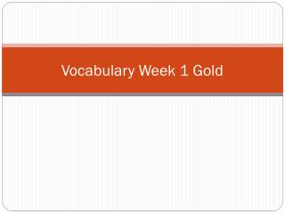 Vocabulary Week 1  Gold