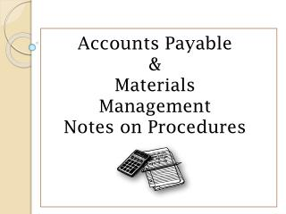 Accounts Payable  & Materials Management  Notes on Procedures