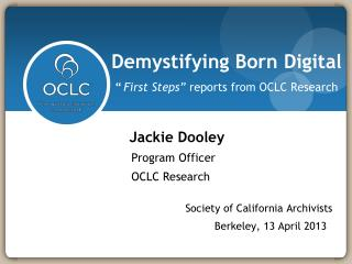 Demystifying Born Digital  � First Steps�  reports from OCLC Research