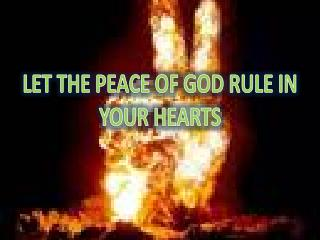 LET THE PEACE OF GOD RULE IN YOUR HEARTS