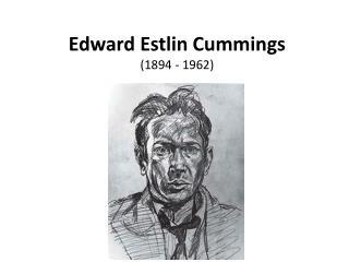 Edward  Estlin  Cummings (1894 - 1962)