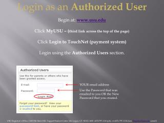 Login as an  Authorized User Begin at:  www.usu.edu Click  MyUSU – ( third link across the top of the page) Click  Logi