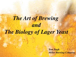 The Art of Brewing  and The Biology of Lager Yeast