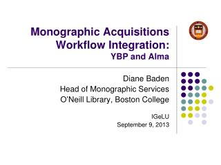 Monographic Acquisitions Workflow  Integration:  YBP and Alma