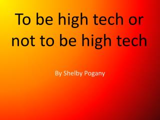 To be high tech or  not to be high tech