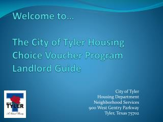 Welcome to… The City of Tyler Housing Choice Voucher Program Landlord Guide