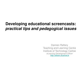 Developing educational screencasts:  practical tips and pedagogical issues