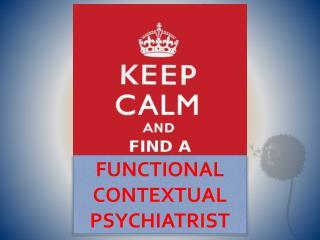 FUNCTIONAL CONTEXTUAL  PSYCHIATRIST