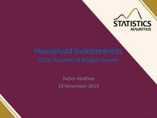 Household Indebtedness 2012 Household Budget Survey