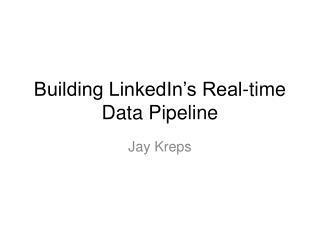 Building LinkedIn's Real-time Data Pipeline