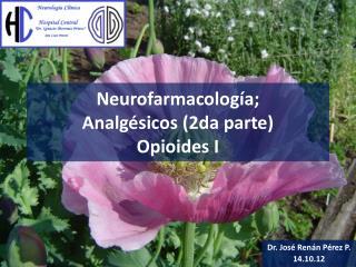 Neurofarmacología ; Analgésicos (2da parte) Opioides  I