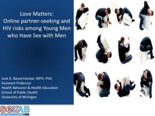 Love Matters:  Online partner-seeking and HIV risks among Young Men who Have Sex with Men José A.  Bauermeister , MPH,