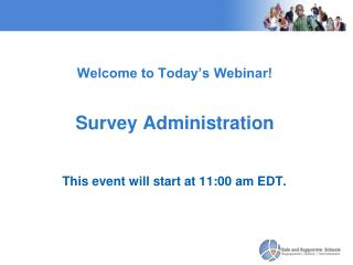 Welcome to Today's Webinar!  Survey Administration